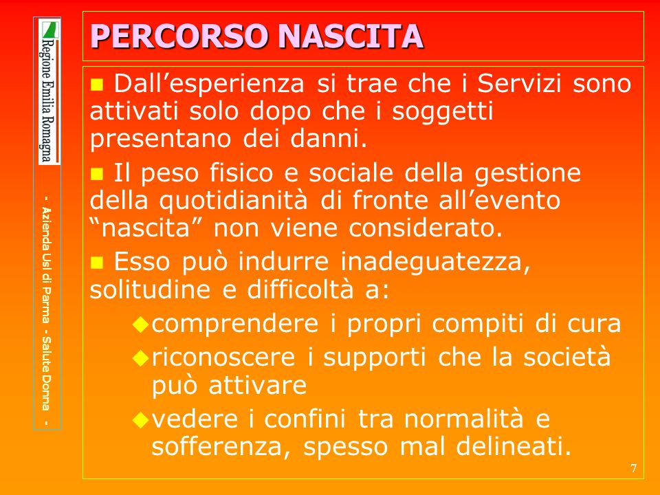 38 PERCORSO NASCITA Luoghi dellintegrazione: Il consultorio Il consultorio L ospedale L ospedale La casa La casa - Azienda Usl di Parma - Salute Donna -