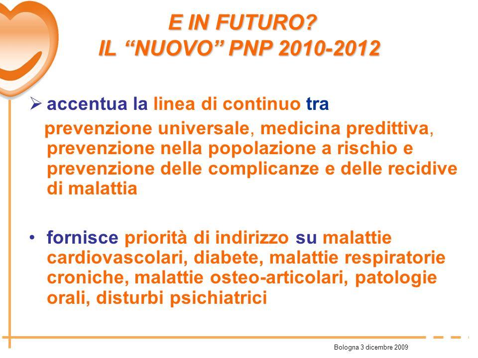 Bologna 3 dicembre 2009 accentua la linea di continuo tra prevenzione universale, medicina predittiva, prevenzione nella popolazione a rischio e preve