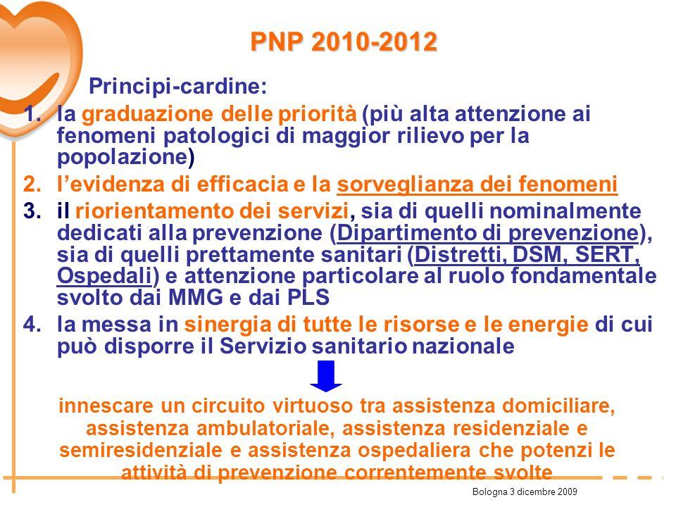 Bologna 3 dicembre 2009 Principi-cardine: 1.la graduazione delle priorità (più alta attenzione ai fenomeni patologici di maggior rilievo per la popola