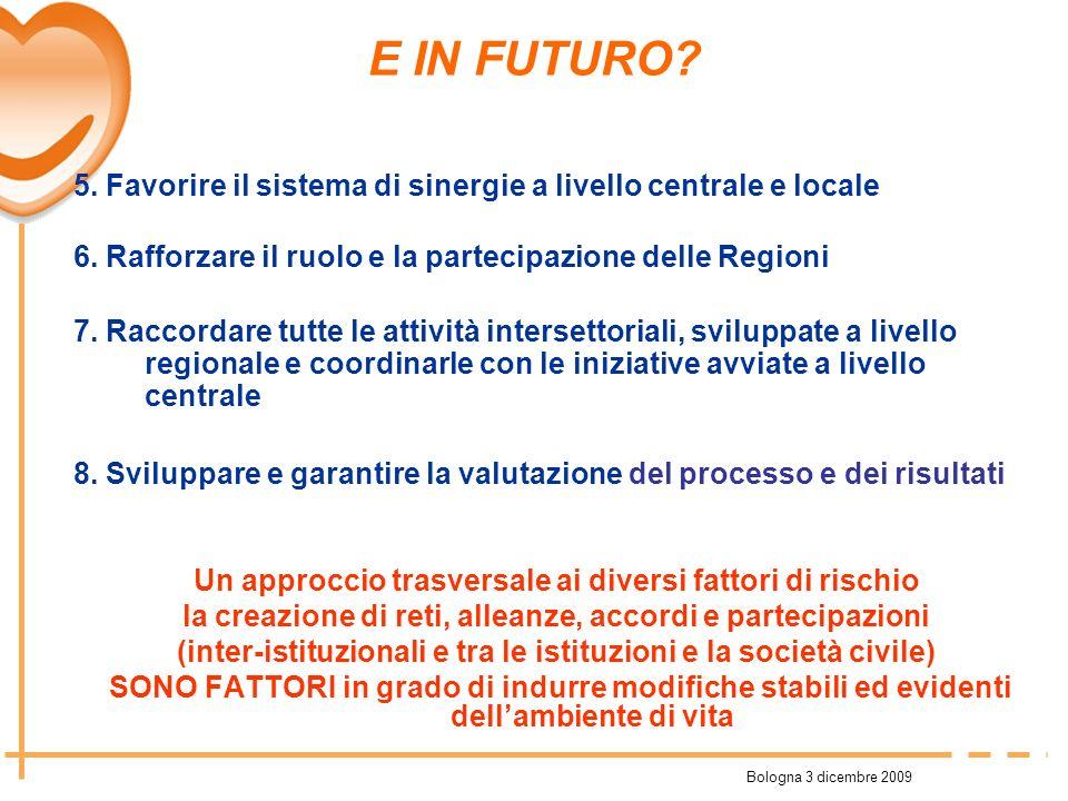 Bologna 3 dicembre 2009 E IN FUTURO? 5. Favorire il sistema di sinergie a livello centrale e locale 6. Rafforzare il ruolo e la partecipazione delle R