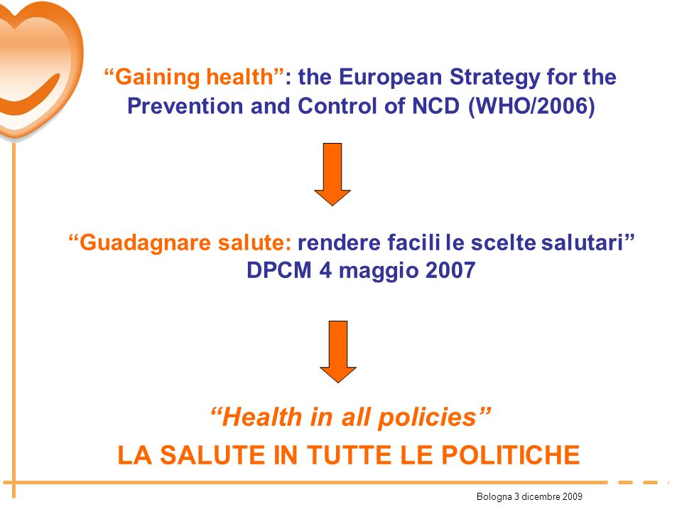 Bologna 3 dicembre 2009 Gaining health: the European Strategy for the Prevention and Control of NCD (WHO/2006) Guadagnare salute: rendere facili le sc