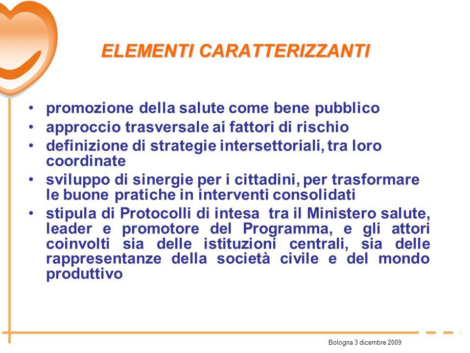 Bologna 3 dicembre 2009 ELEMENTI CARATTERIZZANTI promozione della salute come bene pubblico approccio trasversale ai fattori di rischio definizione di