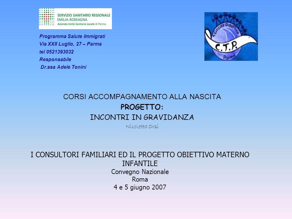 I CONSULTORI FAMILIARI ED IL PROGETTO OBIETTIVO MATERNO INFANTILE Convegno Nazionale Roma 4 e 5 giugno 2007 Programma Salute Immigrati Via XXII Luglio