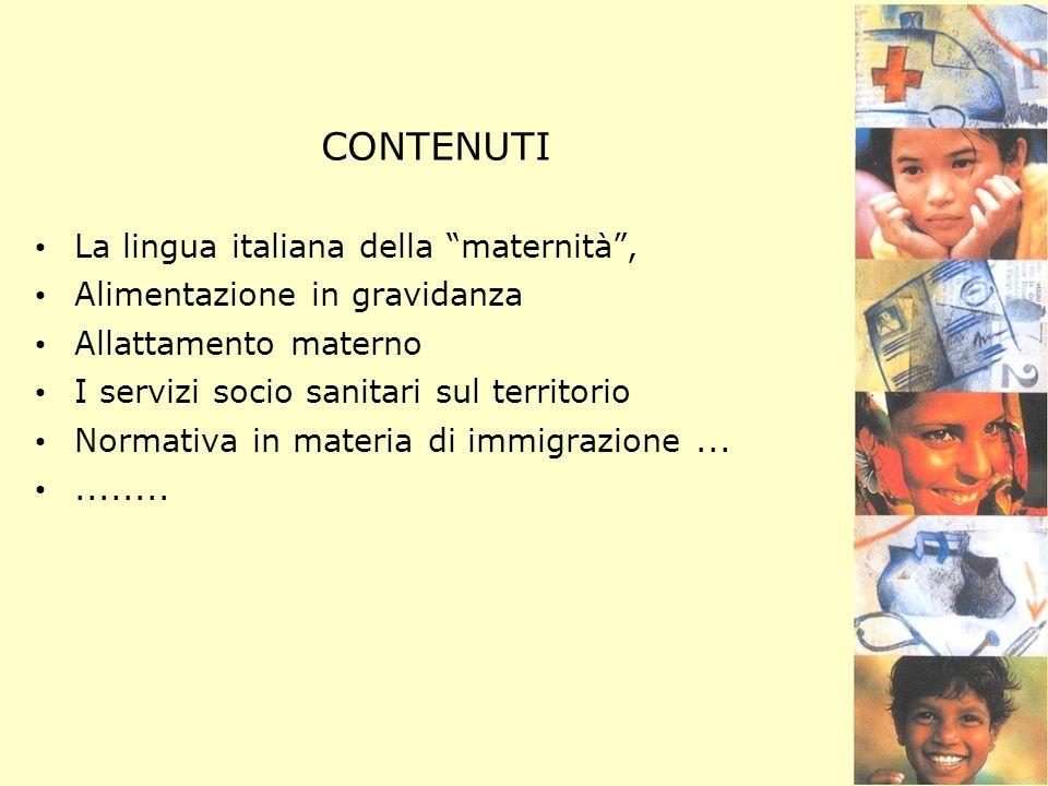 CONTENUTI La lingua italiana della maternità, Alimentazione in gravidanza Allattamento materno I servizi socio sanitari sul territorio Normativa in ma