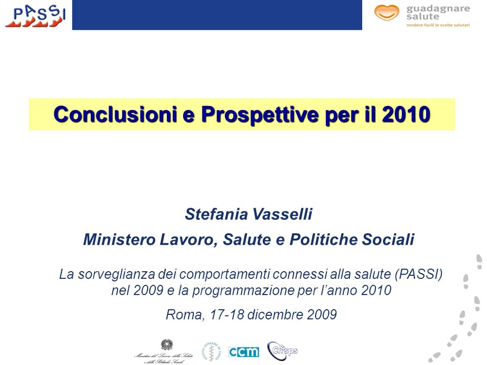 Conclusioni e Prospettive per il 2010 Stefania Vasselli Ministero Lavoro, Salute e Politiche Sociali La sorveglianza dei comportamenti connessi alla s