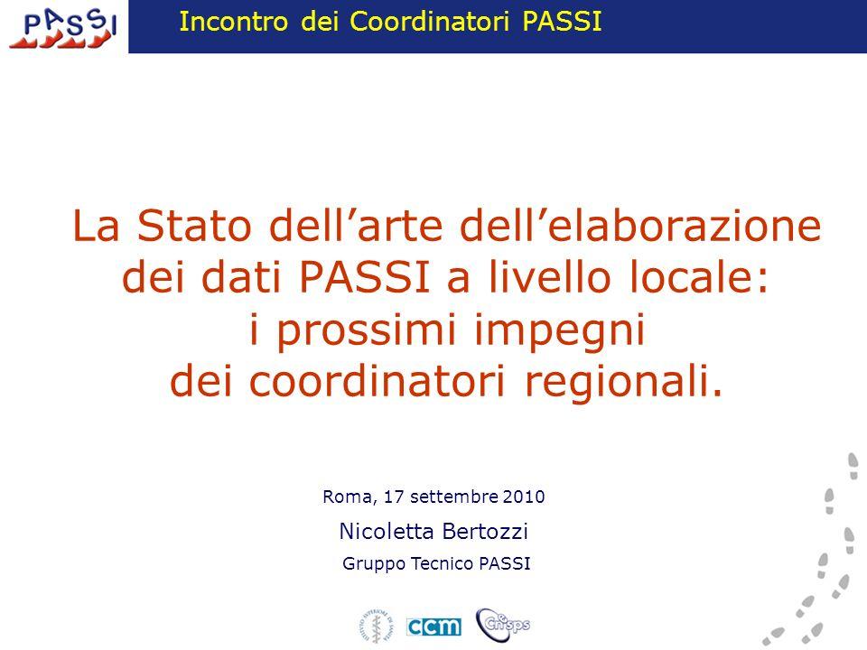 La Stato dellarte dellelaborazione dei dati PASSI a livello locale: i prossimi impegni dei coordinatori regionali. Roma, 17 settembre 2010 Nicoletta B