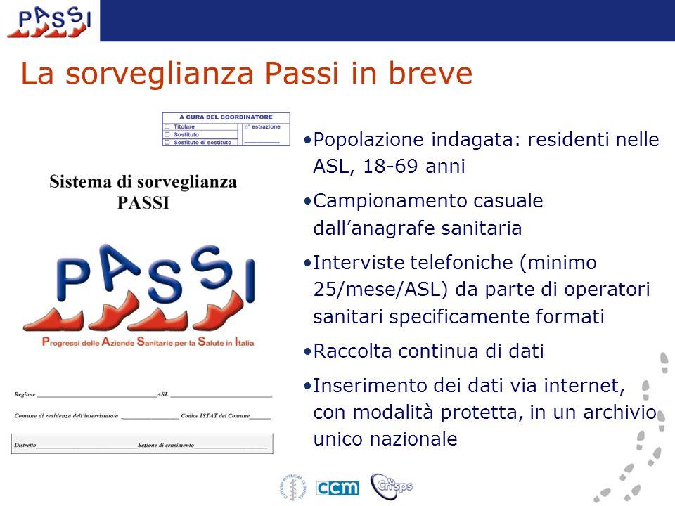 La sorveglianza Passi in breve Popolazione indagata: residenti nelle ASL, 18-69 anni Campionamento casuale dallanagrafe sanitaria Interviste telefonic