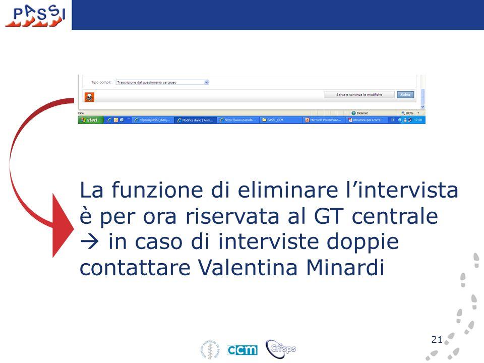 21 La funzione di eliminare lintervista è per ora riservata al GT centrale in caso di interviste doppie contattare Valentina Minardi