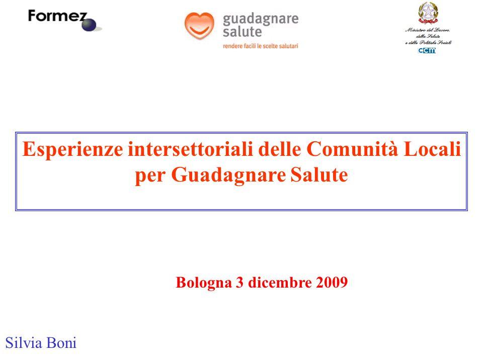 Esperienze intersettoriali delle Comunità Locali per Guadagnare Salute Bologna 3 dicembre 2009 Silvia Boni