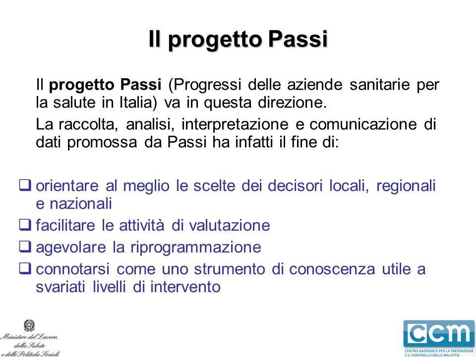 Il progetto Passi Il progetto Passi (Progressi delle aziende sanitarie per la salute in Italia) va in questa direzione.