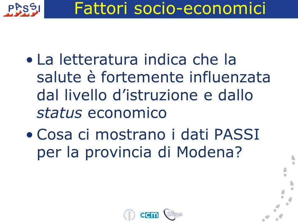 Fattori socio-economici La letteratura indica che la salute è fortemente influenzata dal livello distruzione e dallo status economico Cosa ci mostrano i dati PASSI per la provincia di Modena