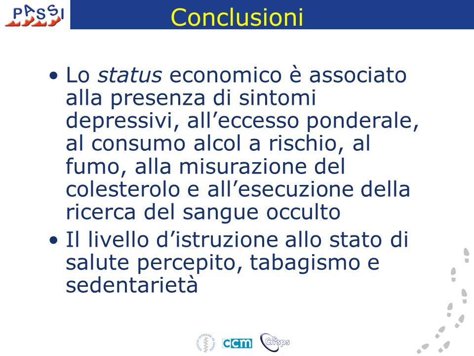 Conclusioni Lo status economico è associato alla presenza di sintomi depressivi, alleccesso ponderale, al consumo alcol a rischio, al fumo, alla misur
