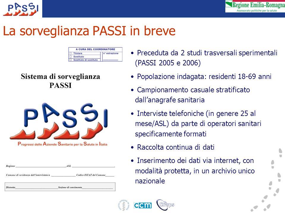 La sorveglianza PASSI in breve Preceduta da 2 studi trasversali sperimentali (PASSI 2005 e 2006) Popolazione indagata: residenti 18-69 anni Campioname
