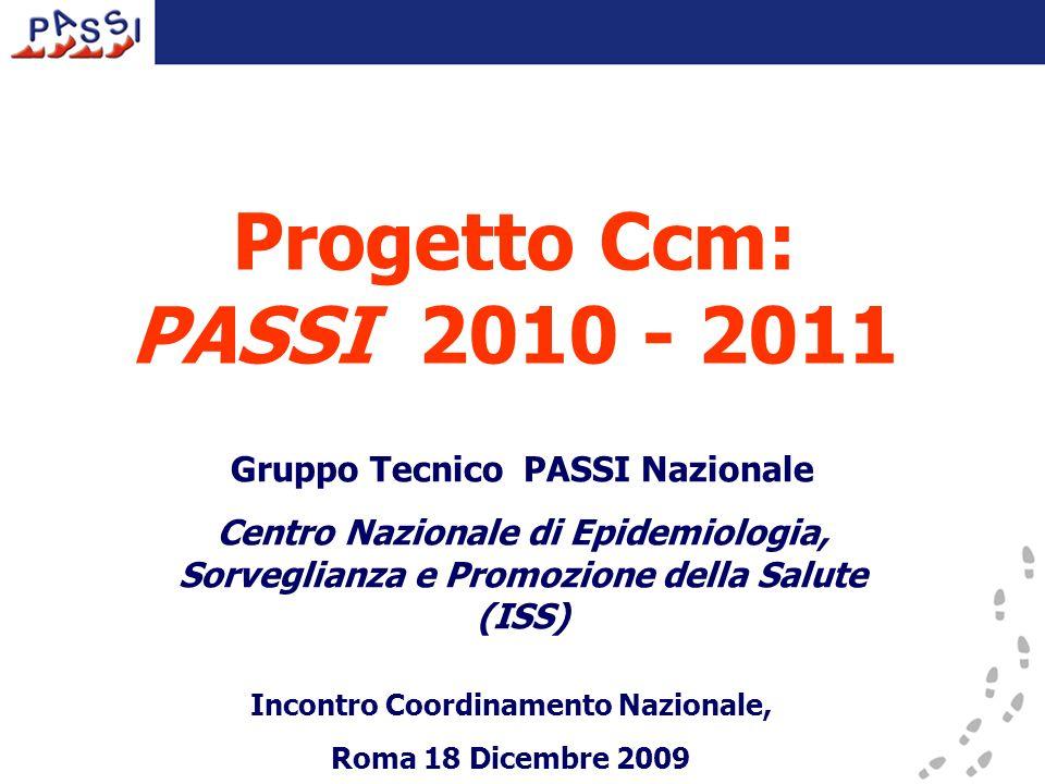Progetto Ccm: PASSI 2010 - 2011 Gruppo Tecnico PASSI Nazionale Centro Nazionale di Epidemiologia, Sorveglianza e Promozione della Salute (ISS) Incontro Coordinamento Nazionale, Roma 18 Dicembre 2009