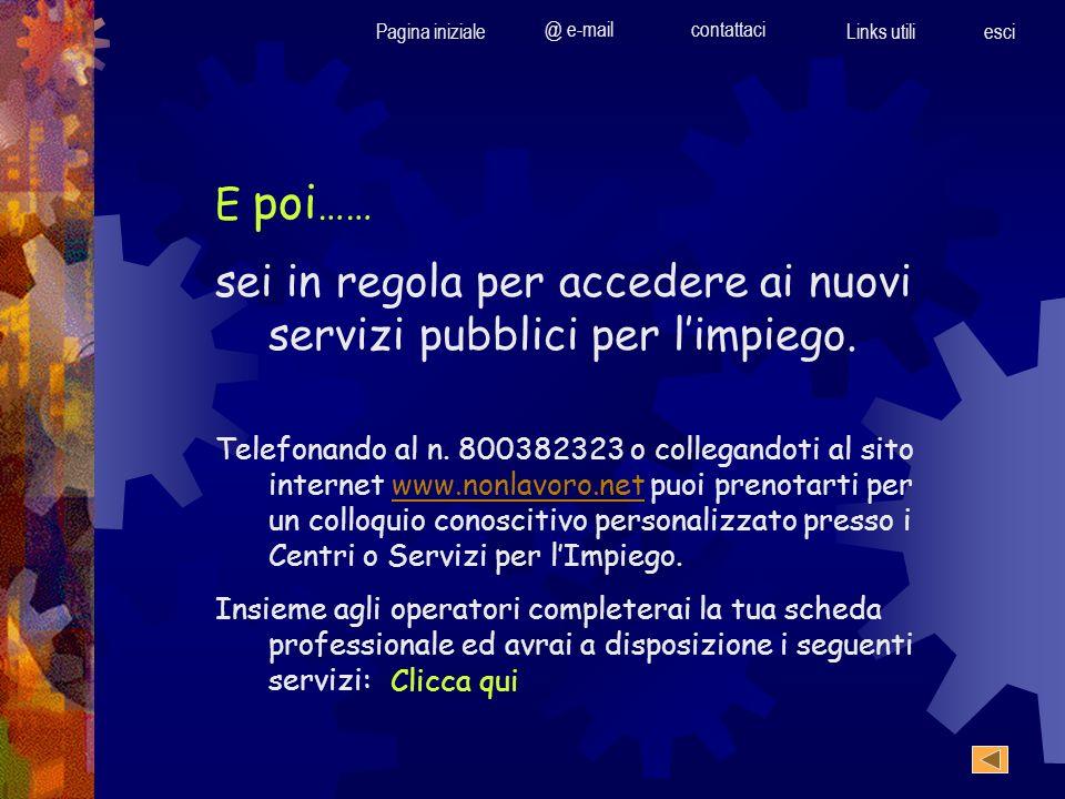 Pagina iniziale @ e-mailcontattaci Links utili esci E poi …… sei in regola per accedere ai nuovi servizi pubblici per limpiego. Telefonando al n. 8003