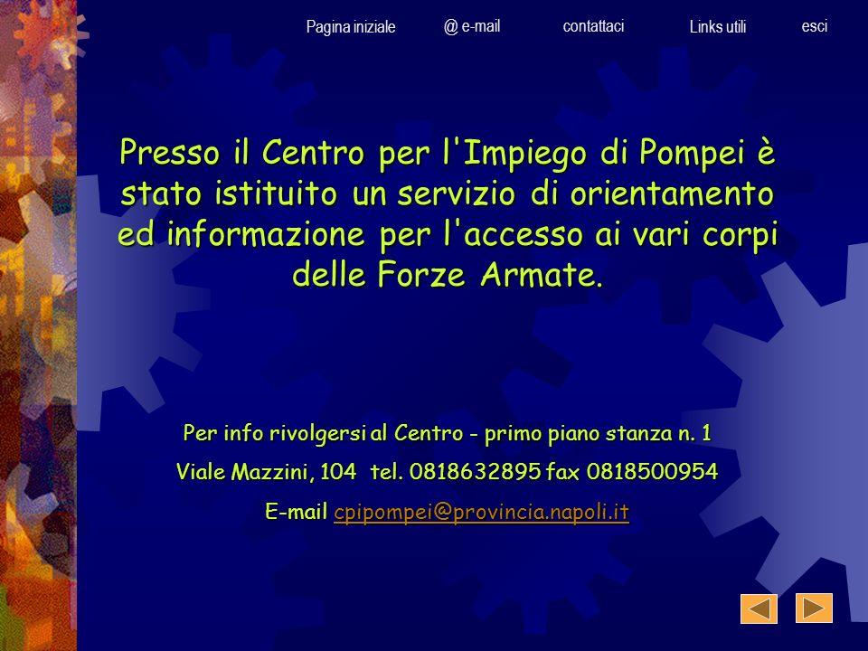 Presso il Centro per l Impiego di Pompei è stato istituito un servizio di orientamento ed informazione per l accesso ai vari corpi delle Forze Armate.