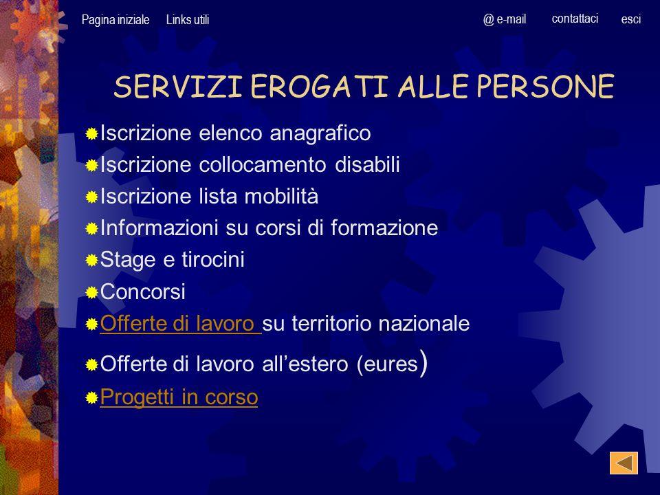 Pagina inizialeLinks utili @ e-mail contattaci esci SERVIZI EROGATI ALLE PERSONE Iscrizione elenco anagrafico Iscrizione collocamento disabili Iscrizi
