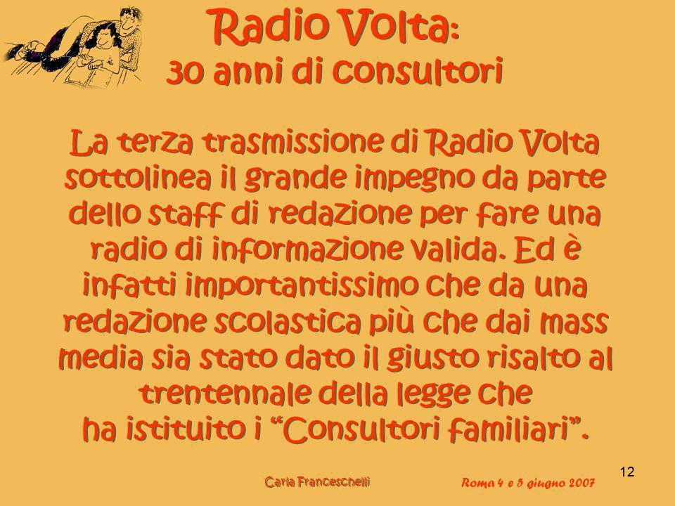 12 Radio Volta : 30 anni di consultori La terza trasmissione di Radio Volta sottolinea il grande impegno da parte dello staff di redazione per fare un