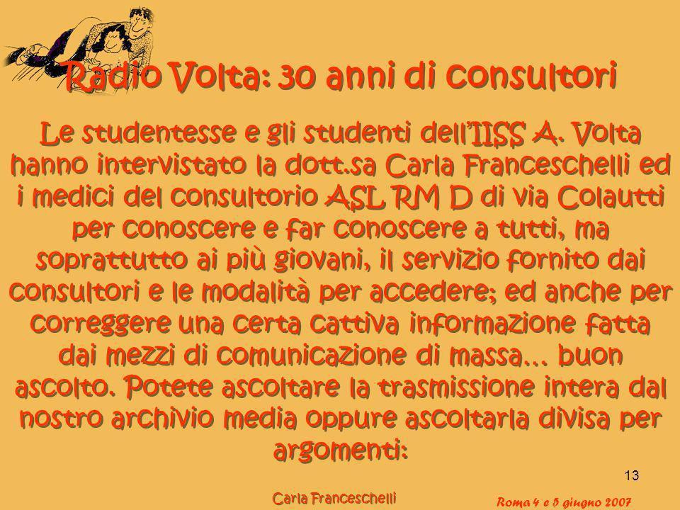 13 Roma 4 e 5 giugno 2007 Radio Volta: 30 anni di consultori Le studentesse e gli studenti dellIISS A. Volta hanno intervistato la dott.sa Carla Franc