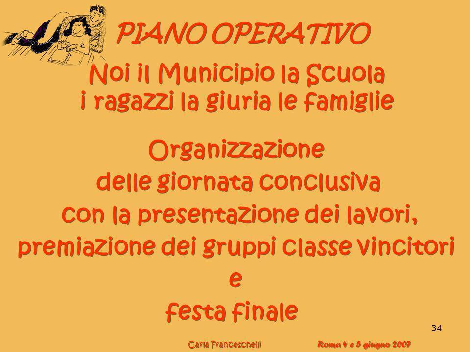 34 PIANO OPERATIVO Organizzazione delle giornata conclusiva con la presentazione dei lavori, premiazione dei gruppi classe vincitori e festa finale Or
