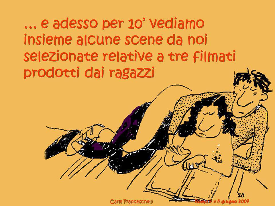 35 26 … e adesso per 10 vediamo insieme alcune scene da noi selezionate relative a tre filmati prodotti dai ragazzi Carla Franceschelli Roma 4 e 5 giugno 2007