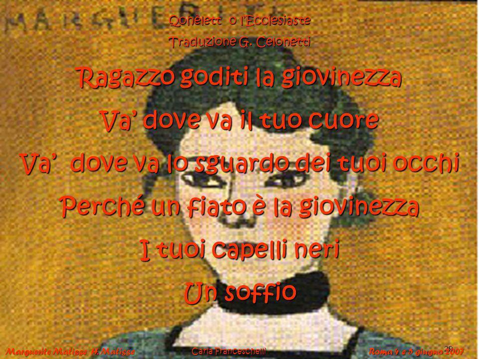 37 Qohèlett o lEcclesiaste Traduzione G. Celonetti Ragazzo goditi la giovinezza Va dove va il tuo cuore Va dove va lo sguardo dei tuoi occhi Perché un