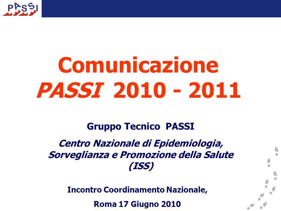 Comunicazione PASSI 2010 - 2011 Gruppo Tecnico PASSI Centro Nazionale di Epidemiologia, Sorveglianza e Promozione della Salute (ISS) Incontro Coordina