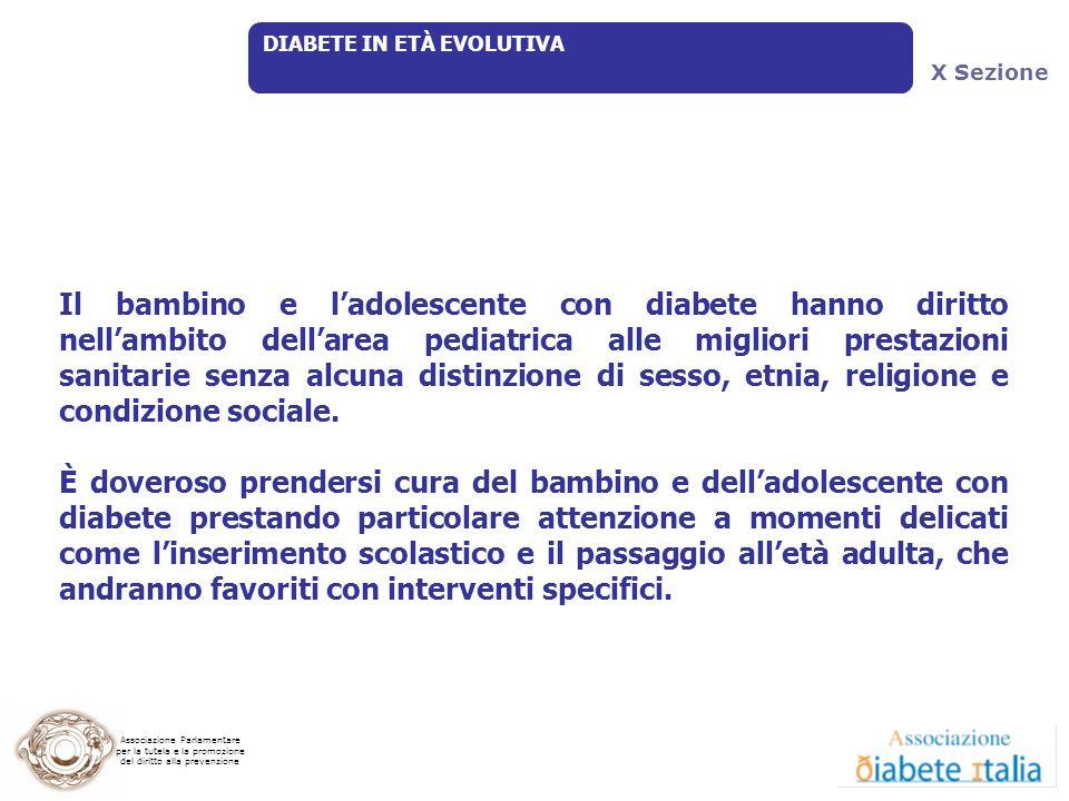 Associazione Parlamentare per la tutela e la promozione del diritto alla prevenzione DIABETE IN ETÀ EVOLUTIVA Il bambino e ladolescente con diabete ha