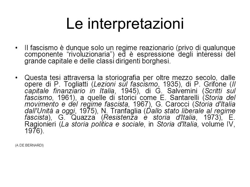 Le interpretazioni Il fascismo è dunque solo un regime reazionario (privo di qualunque componente rivoluzionaria) ed è espressione degli interessi del