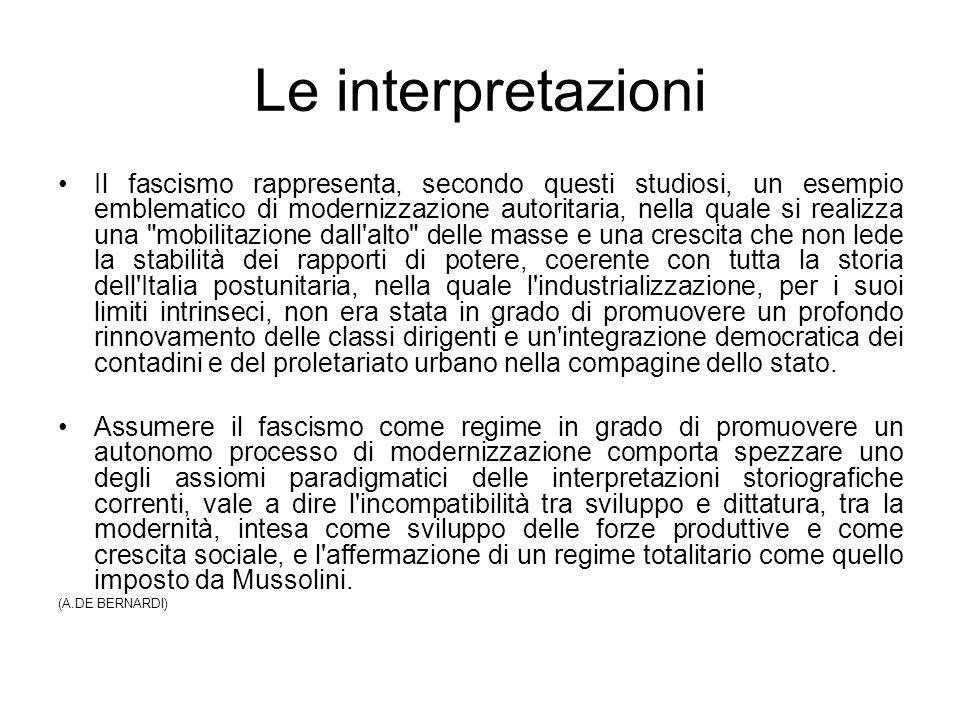 Le interpretazioni Il fascismo rappresenta, secondo questi studiosi, un esempio emblematico di modernizzazione autoritaria, nella quale si realizza un