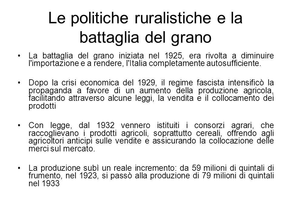 Le politiche ruralistiche e la battaglia del grano La battaglia del grano iniziata nel 1925, era rivolta a diminuire l'importazione e a rendere, l'Ita
