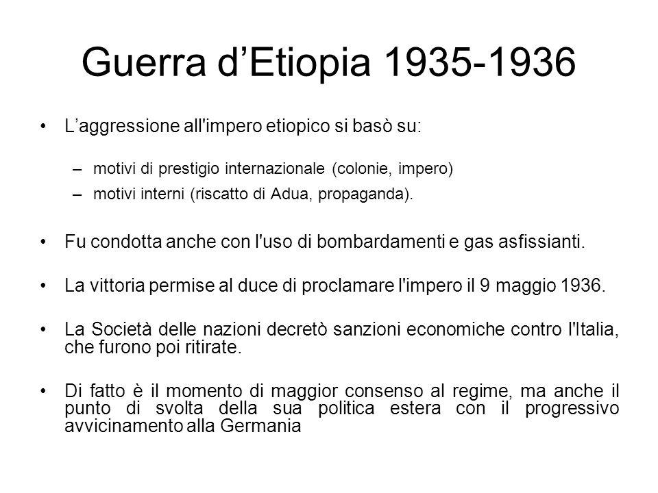 Guerra dEtiopia 1935-1936 Laggressione all'impero etiopico si basò su: –motivi di prestigio internazionale (colonie, impero) –motivi interni (riscatto