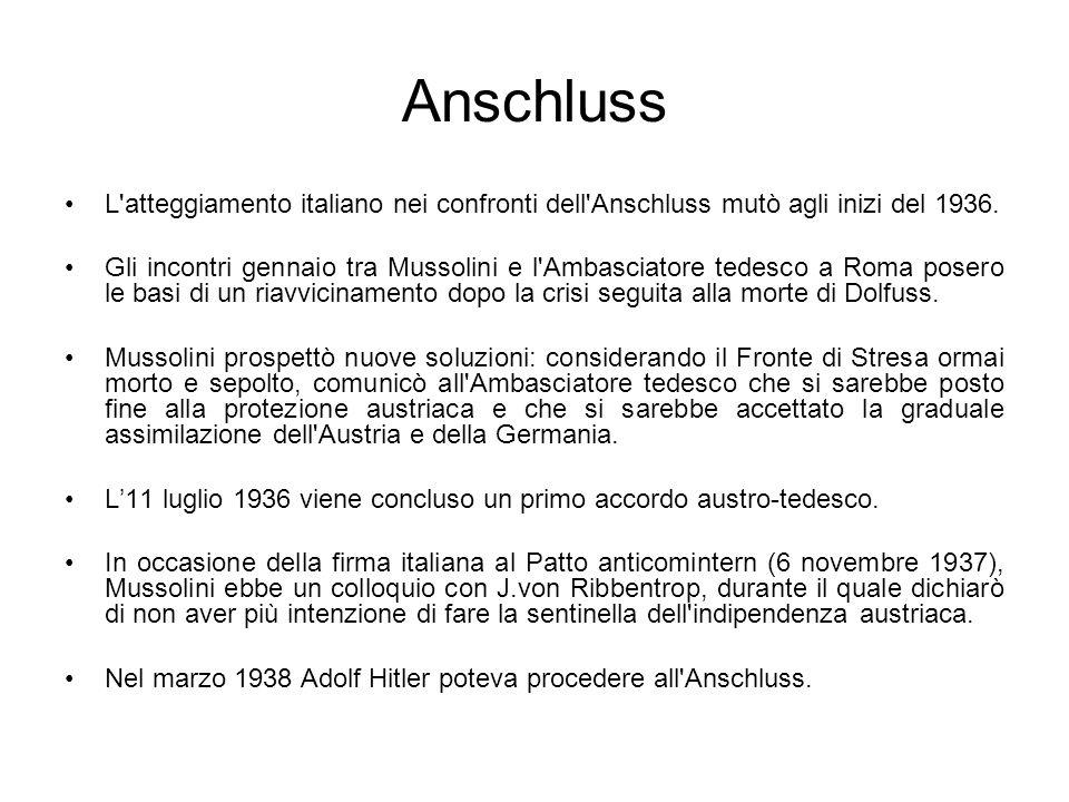 Anschluss L'atteggiamento italiano nei confronti dell'Anschluss mutò agli inizi del 1936. Gli incontri gennaio tra Mussolini e l'Ambasciatore tedesco