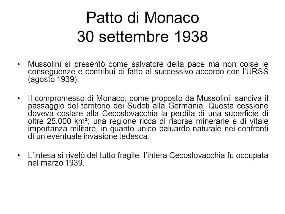 Patto di Monaco 30 settembre 1938 Mussolini si presentò come salvatore della pace ma non colse le conseguenze e contribuì di fatto al successivo accor