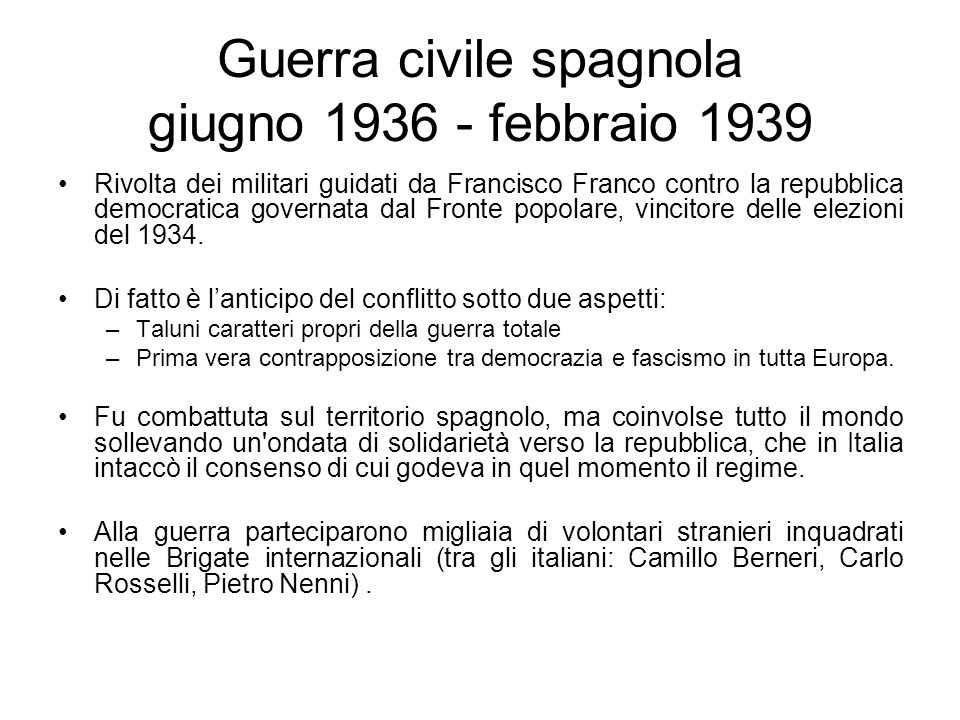 Guerra civile spagnola giugno 1936 - febbraio 1939 Rivolta dei militari guidati da Francisco Franco contro la repubblica democratica governata dal Fro