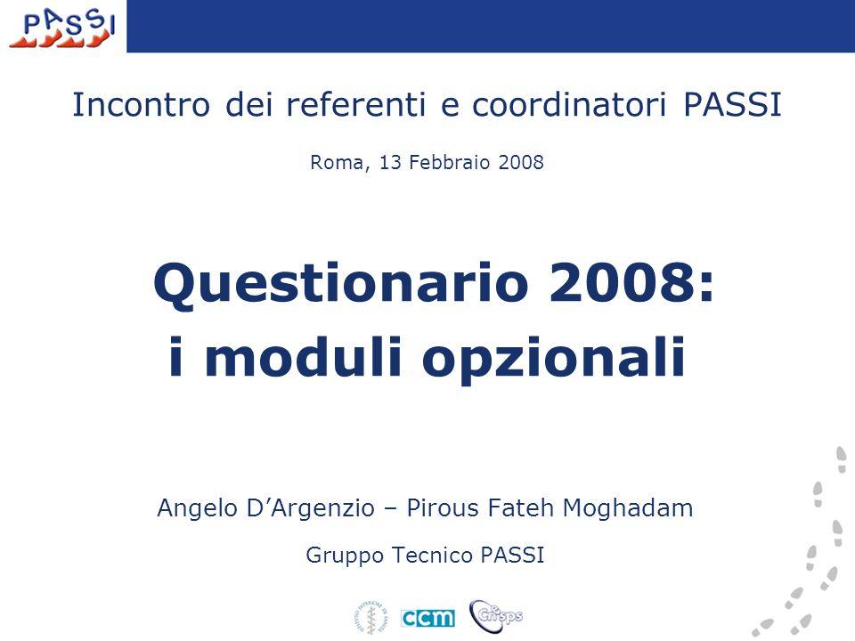 Incontro dei referenti e coordinatori PASSI Roma, 13 Febbraio 2008 Questionario 2008: i moduli opzionali Angelo DArgenzio – Pirous Fateh Moghadam Gruppo Tecnico PASSI