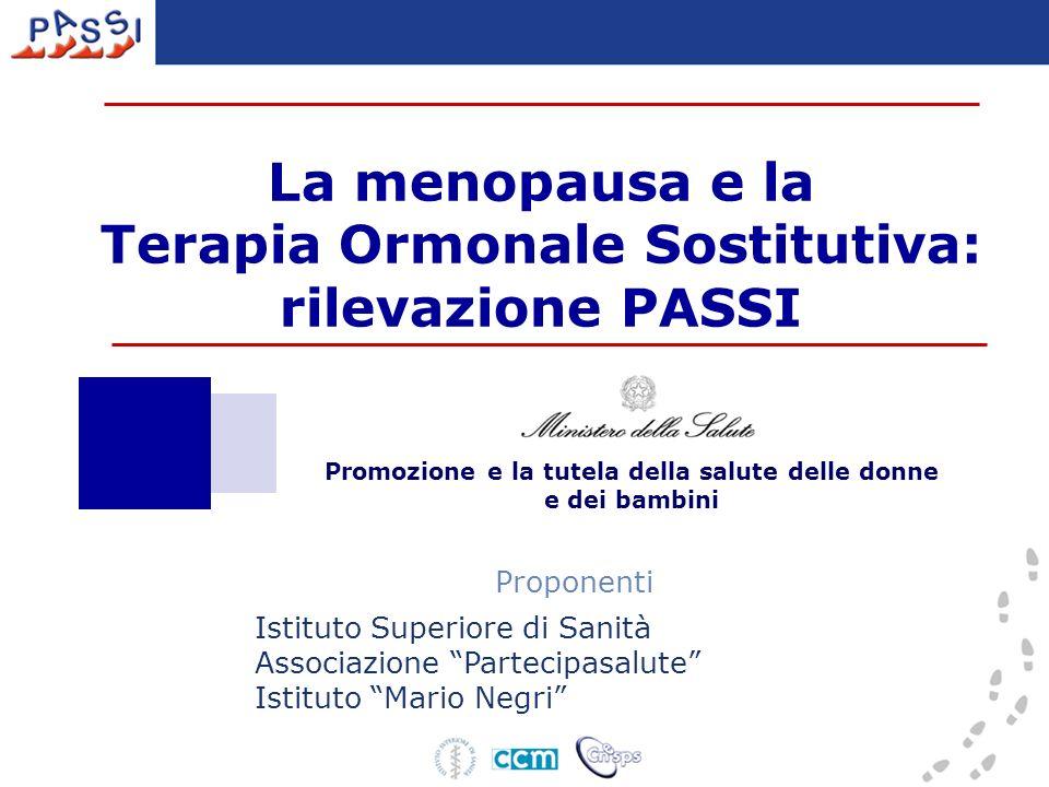La menopausa e la Terapia Ormonale Sostitutiva: rilevazione PASSI Proponenti Istituto Superiore di Sanità Associazione Partecipasalute Istituto Mario Negri Promozione e la tutela della salute delle donne e dei bambini