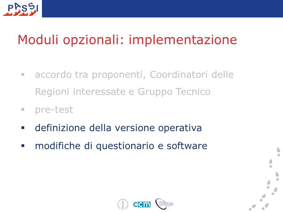 accordo tra proponenti, Coordinatori delle Regioni interessate e Gruppo Tecnico pre-test definizione della versione operativa modifiche di questionario e software Moduli opzionali: implementazione