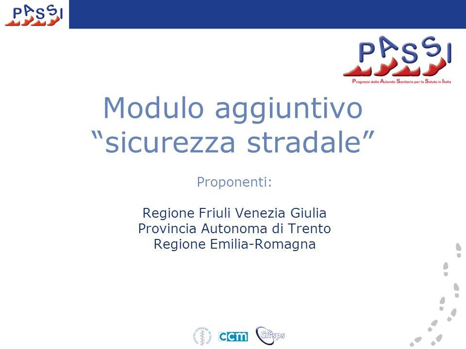 Modulo aggiuntivo sicurezza stradale Proponenti: Regione Friuli Venezia Giulia Provincia Autonoma di Trento Regione Emilia-Romagna