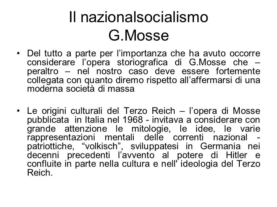 Il nazionalsocialismo G.Mosse Del tutto a parte per limportanza che ha avuto occorre considerare lopera storiografica di G.Mosse che – peraltro – nel