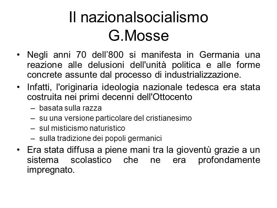 Il nazionalsocialismo G.Mosse Negli anni 70 dell800 si manifesta in Germania una reazione alle delusioni dell unità politica e alle forme concrete assunte dal processo di industrializzazione.
