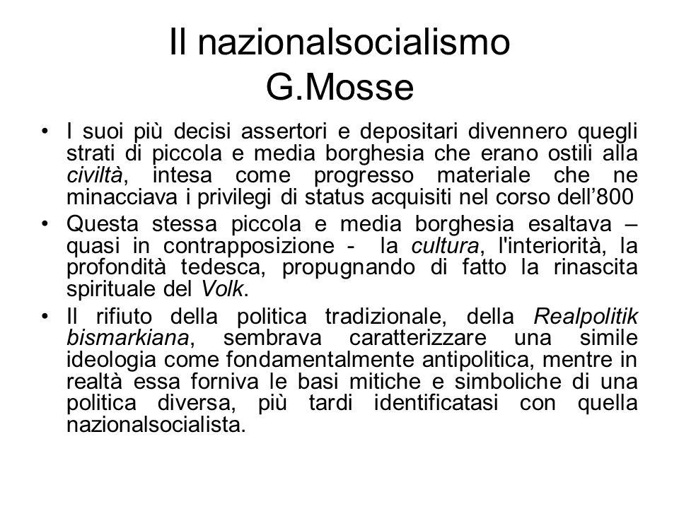 Il nazionalsocialismo G.Mosse I suoi più decisi assertori e depositari divennero quegli strati di piccola e media borghesia che erano ostili alla civi