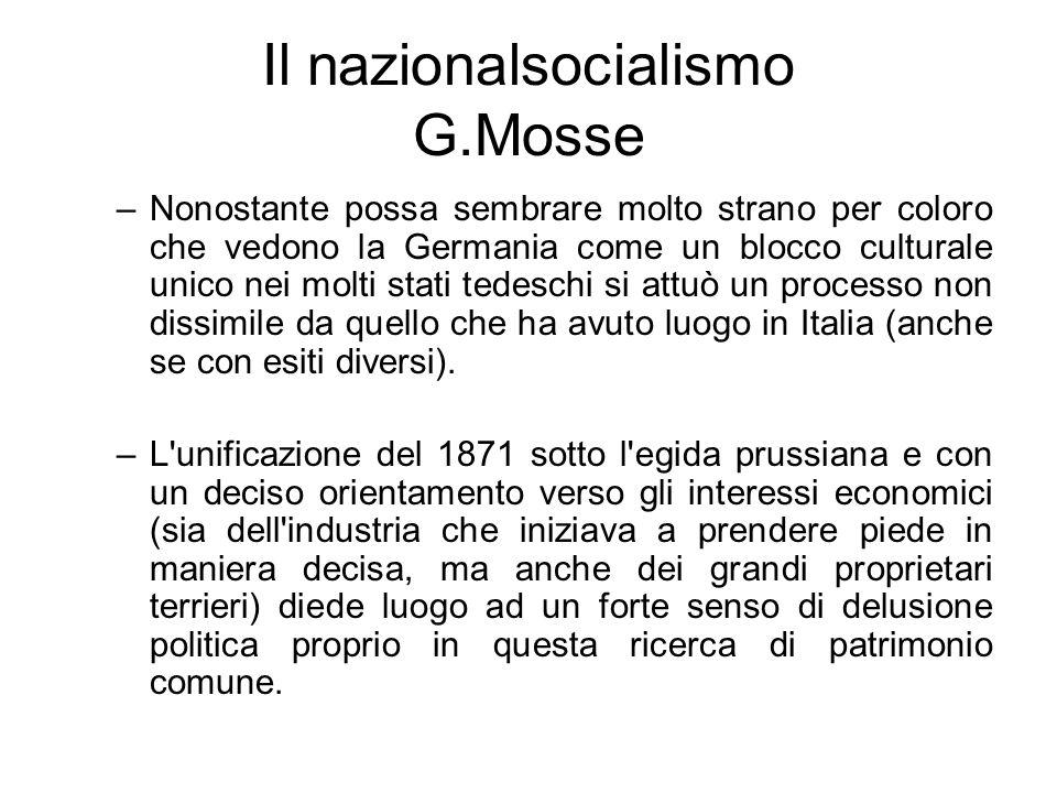 Il nazionalsocialismo G.Mosse –Nonostante possa sembrare molto strano per coloro che vedono la Germania come un blocco culturale unico nei molti stati tedeschi si attuò un processo non dissimile da quello che ha avuto luogo in Italia (anche se con esiti diversi).