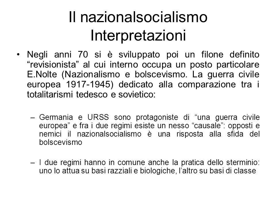 Il nazionalsocialismo Interpretazioni Negli anni 70 si è sviluppato poi un filone definito revisionista al cui interno occupa un posto particolare E.Nolte (Nazionalismo e bolscevismo.