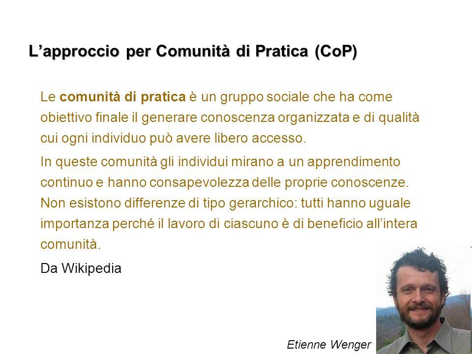 Lapproccio per Comunità di Pratica (CoP) Le comunità di pratica è un gruppo sociale che ha come obiettivo finale il generare conoscenza organizzata e