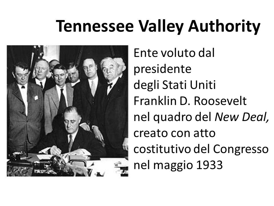 Tennessee Valley Authority Ente voluto dal presidente degli Stati Uniti Franklin D. Roosevelt nel quadro del New Deal, creato con atto costitutivo del