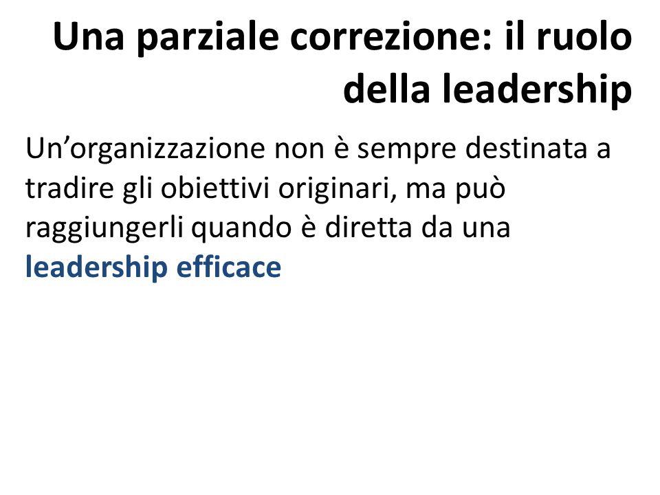 Una parziale correzione: il ruolo della leadership Unorganizzazione non è sempre destinata a tradire gli obiettivi originari, ma può raggiungerli quan