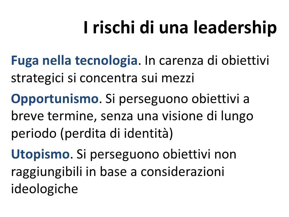 I rischi di una leadership Fuga nella tecnologia. In carenza di obiettivi strategici si concentra sui mezzi Opportunismo. Si perseguono obiettivi a br