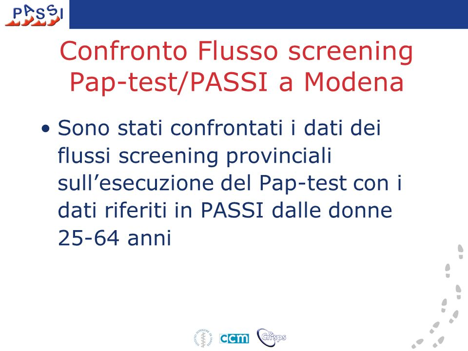 Confronto Flusso screening Pap-test/PASSI a Modena Sono stati confrontati i dati dei flussi screening provinciali sullesecuzione del Pap-test con i dati riferiti in PASSI dalle donne 25-64 anni