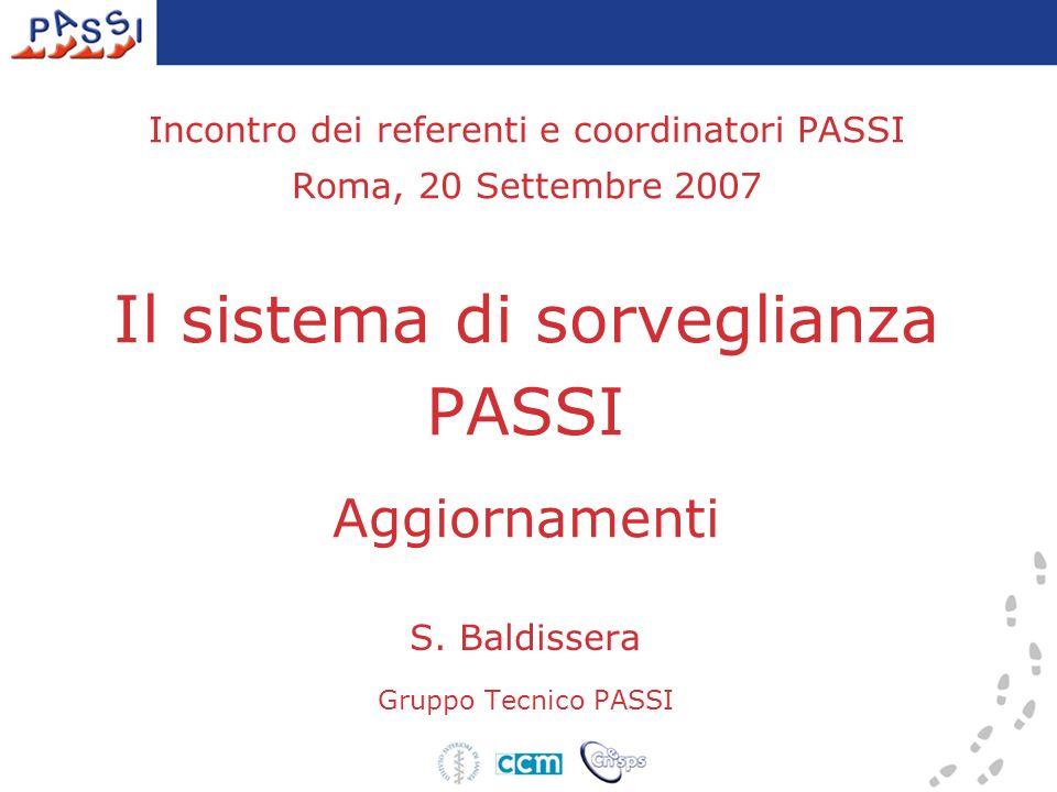 Incontro dei referenti e coordinatori PASSI Roma, 20 Settembre 2007 Il sistema di sorveglianza PASSI Aggiornamenti S. Baldissera Gruppo Tecnico PASSI